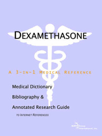 Dexamethasone - A Medical Dictionary, Bibliography, and Annotated Research Guide to Internet References by ICON Health Publications image
