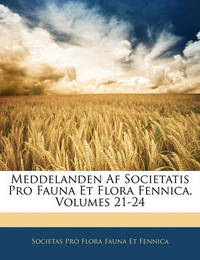 Meddelanden AF Societatis Pro Fauna Et Flora Fennica, Volumes 21-24 by Societas Pro Flora Fauna Et Fennica