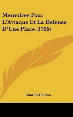Memoires Pour L'Attaque Et La Defense D'Une Place (1706) by Charles Goulon