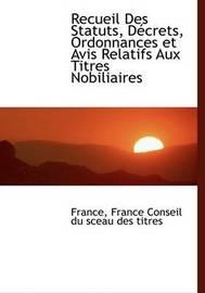 Recueil Des Statuts, Daccrets, Ordonnances Et Avis Relatifs Aux Titres Nobiliaires by Fran France Conseil du sceau des titres image