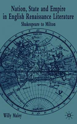 Nation, State and Empire in English Renaissance Literature by Willy Maley