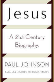 Jesus: A Twenty-first Century Biography by Paul Johnson image