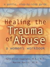 Healing the Trauma of Abuse by Mary Ellen Copeland
