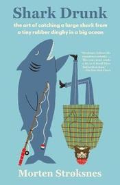 Shark Drunk by Morten Stroksnes