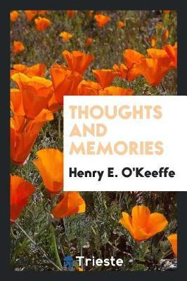Thoughts and Memories by Henry E O'Keeffe