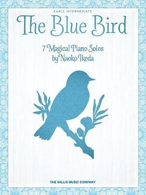 IKEDA NAOKO THE BLUE BIRD 7 MAGICAL PIANO SOLOS PIANO BOOK by Naoko Ikeda image