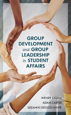 Group Development and Group Leadership in Student Affairs by Wendy Killam