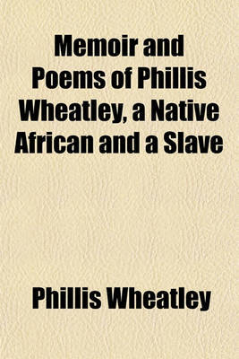 Memoir and Poems of Phillis Wheatley, a Native African and a Slave by Phillis Wheatley image