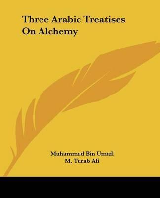 Three Arabic Treatises on Alchemy by Muhammad Bin Umail image