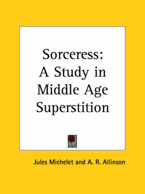 Sorceress: A Study in Middle Age Superstition by Jules Michelet