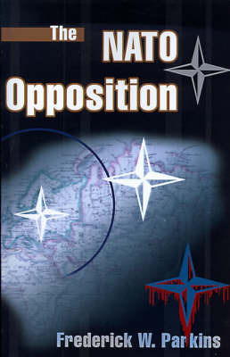 The NATO Opposition by Frederick W Parkins, Jr.