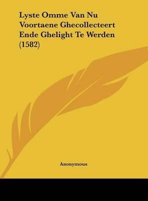 Lyste Omme Van NU Voortaene Ghecollecteert Ende Ghelight Te Werden (1582) by * Anonymous