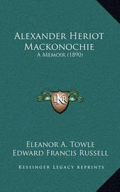 Alexander Heriot Mackonochie: A Memoir (1890) by Eleanor A Towle