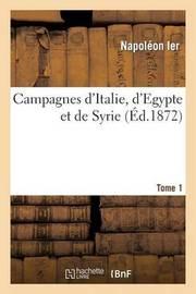 Campagnes D'Italie, D'Egypte Et de Syrie. Tome 1 by Napoleon Ier