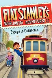 Flat Stanley's Worldwide Adventures #12: Escape to California by Jeff Brown