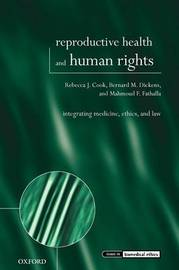 Reproductive Health and Human Rights by Rebecca J Cook
