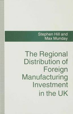 The Regional Distribution of Foreign Manufacturing Investment in the UK by Stephen Hill