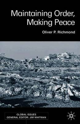 Maintaining Order, Making Peace by Oliver P Richmond