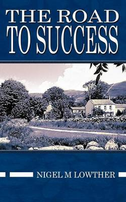 The Road to Success by Nigel M. Lowther