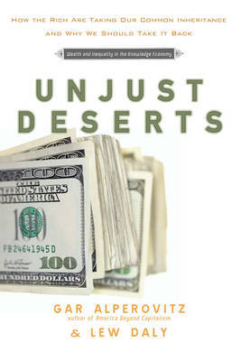Unjust Deserts by Gar Alperovitz