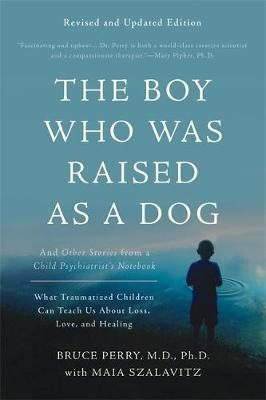 The Boy Who Was Raised as a Dog, 3rd Edition by Bruce D Perry