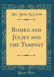 Romeo and Juliet and the Tempest (Classic Reprint) by Mrs Jessie K Curtis image