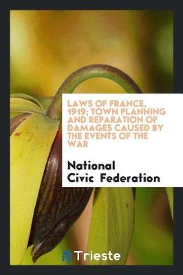 Laws of France, 1919; Town Planning and Reparation of Damages Caused by the Events of the War by National Civic Federation image