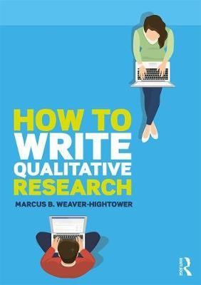 How to Write Qualitative Research by Marcus B. Weaver-Hightower image