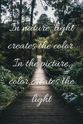 In nature, light creates the color. In the picture, color creates the light by Lola Yayo