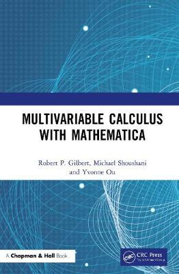Multivariable Calculus with Mathematica by Robert P Gilbert