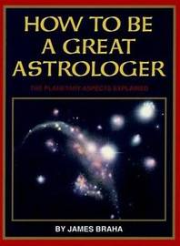 How to be a Great Astrologer by James T. Braha image