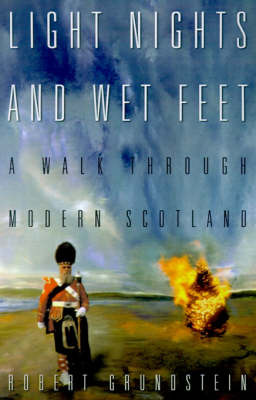 Light Nights and Wet Feet: A Walk Through Modern Scotland by Robert H. Grundstein image