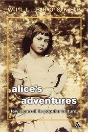 Alice's Adventures: Lewis Carroll in Popular Culture by William Brooker
