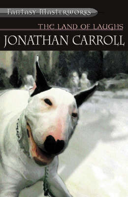 The Land of Laughs (Fantasy Masterworks #9) by Jonathan Carroll