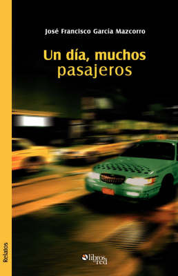 Un Dia, Muchos Pasajeros by Jose Francisco Garcia Mazcorro