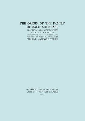 The Origin of the Family of Bach Musicians. Ursprung Der Musicalisch-Bachischen Familie. (Facsimile 1929). by Charles Sandford Terry