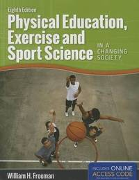 Physical Education, Exercise And Sport Science In A Changing Society by William H Freeman