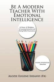 Be a Modern Teacher with Emotional Intelligence by Alozie Eugene Iheanyi (Fr)