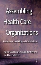 Assembling Health Care Organizations by Kajsa Lindberg