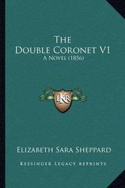 The Double Coronet V1: A Novel (1856) by Elizabeth Sara Sheppard