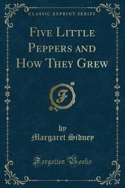 Five Little Peppers and How They Grew (Classic Reprint) by Margaret Sidney