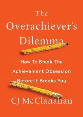 The Overachiever's Dilemma by Cj McClanahan image