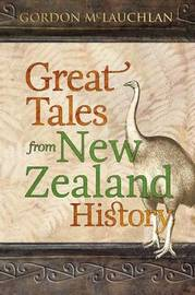 Great Tales from New Zealand History by Gordon McLauchlan