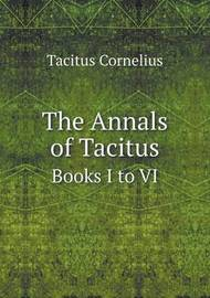 The Annals of Tacitus Books I to VI by Emil Reich