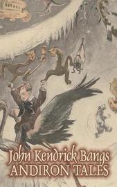 Andiron Tales by John Kendrick Bangs, Fiction, Fantasy, Fairy Tales, Folk Tales, Legends & Mythology by John Kendrick Bangs
