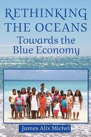 Rethinking the Oceans by James Alix Michel