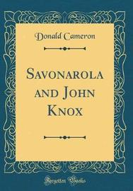 Savonarola and John Knox (Classic Reprint) by Donald Cameron image