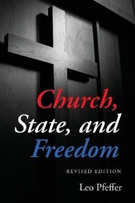 Church, State, and Freedom by Leo Pfeffer