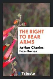 The Right to Bear Arms by Arthur Charles Fox Davies image