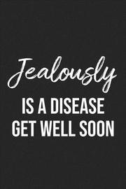 Jealously Is A Disease Get Well Soon by Pink Slip Press